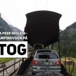 Videobrev fra Peer Neslein – Med bil og campingvogn på biltog