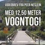 Videobrev fra Peer Neslein – Kan jeg komme ind med 12,50 meter vogntog!