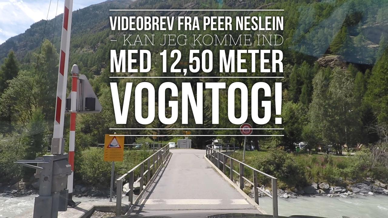 Videobrev fra Peer Neslein fra Schweiz - Kan jeg komme ind med 12,50 meter vogntog!