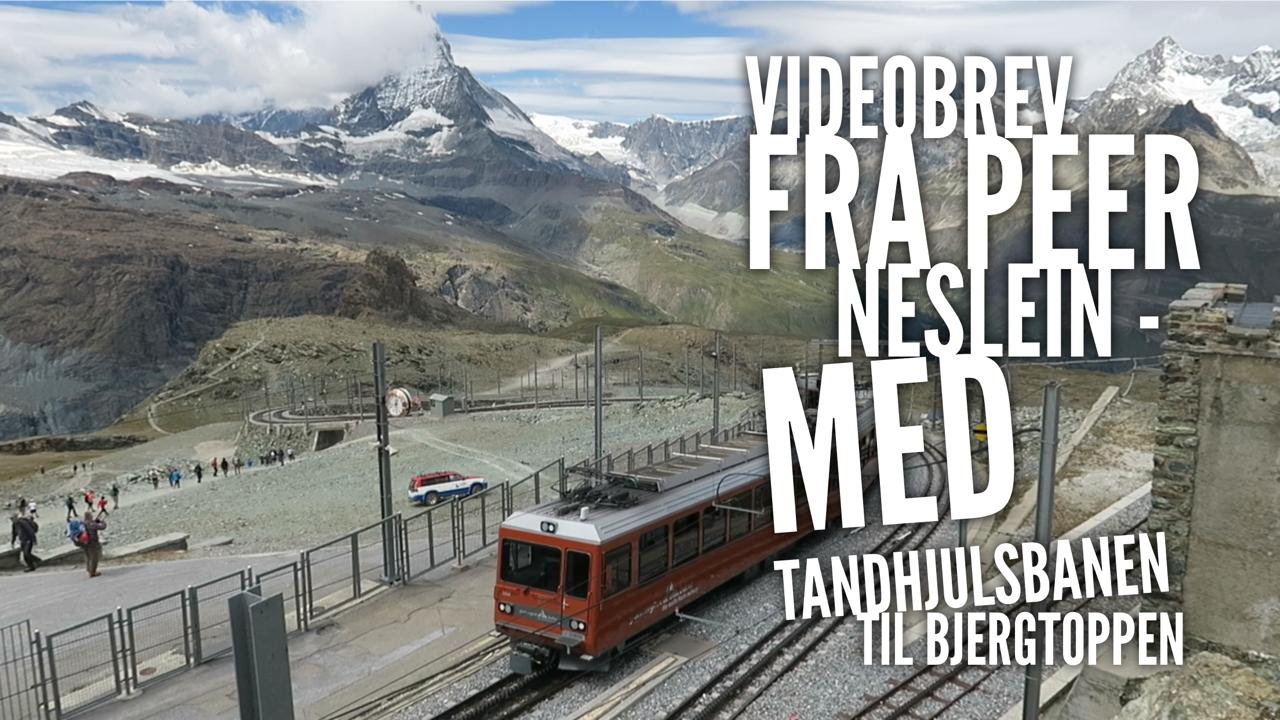 Videobrev fra Peer Neslein i Schweiz - Med toget til bjergtoppen