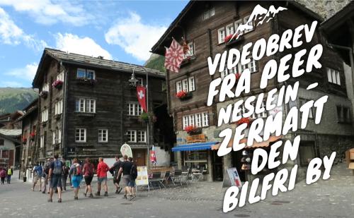 Videobrev fra Peer Neslein – Zermatt den bilfri by