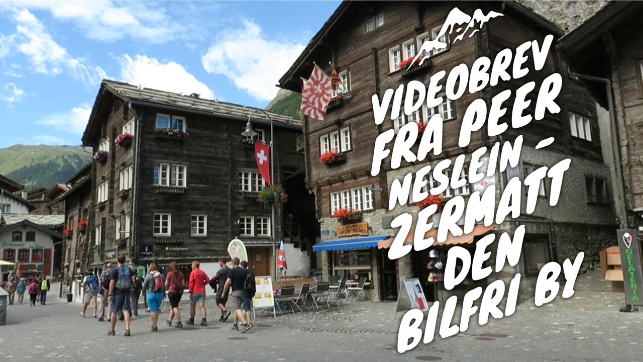 Videobrev fra Peer Neslein i Schweiz - Zermatt den bilfri by