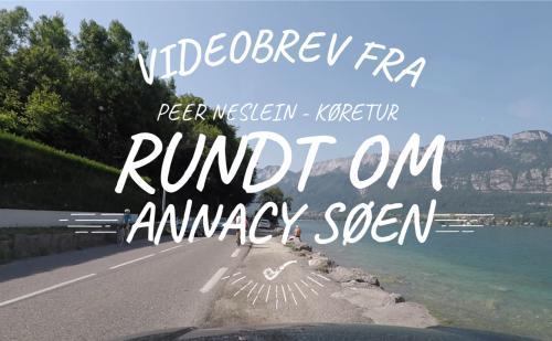 Videobrev fra Peer Neslein i Frankrig – Køretur rundt om Annecy Søen