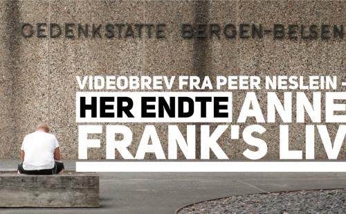 Videobrev fra Peer Neslein – Her endte Anne Frank's liv