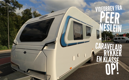 Videobrev fra Peer Neslein – Caravelair rykker en klasse op!